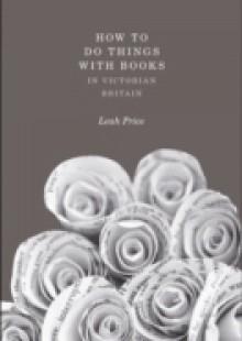 Обложка книги  - How to Do Things with Books in Victorian Britain