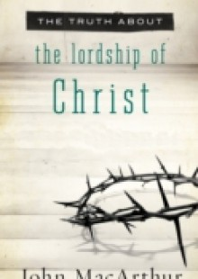 Обложка книги  - Truth About Lordship of Christ