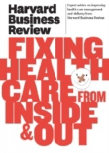 Обложка книги  - Harvard Business Review on Fixing Healthcare from Inside & Out