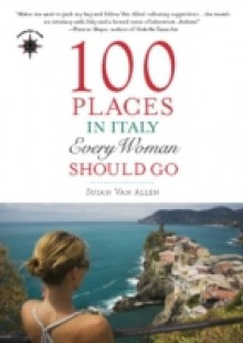 Обложка книги  - 100 Places in Italy Every Woman Should Go