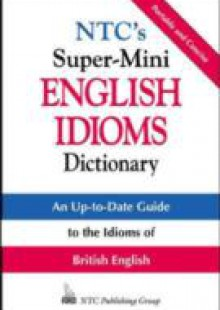 Обложка книги  - NTC's Super-Mini English Idioms Dictionary