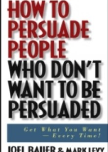 Обложка книги  - How to Persuade People Who Don't Want to be Persuaded