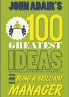 Обложка книги  - John Adair's 100 Greatest Ideas for Being a Brilliant Manager