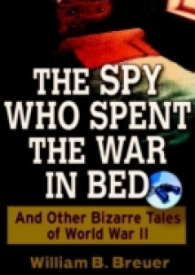 Обложка книги  - Spy Who Spent the War in Bed