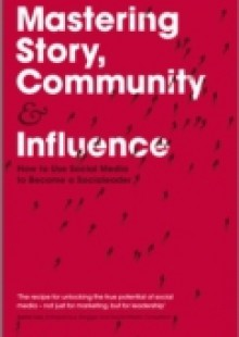 Обложка книги  - Mastering Story, Community and Influence