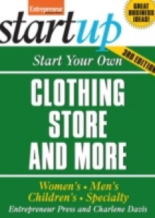 Обложка книги  - Start Your Own Clothing Store and More