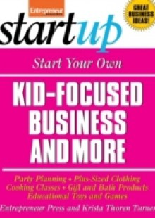 Обложка книги  - Start Your Own Kid Focused Business and More