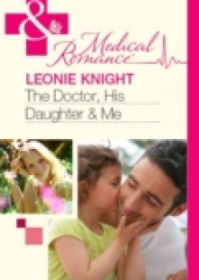 Обложка книги  - Doctor, His Daughter And Me (Mills & Boon Medical)