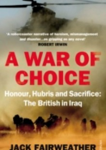 Обложка книги  - War of Choice: Honour, Hubris and Sacrifice
