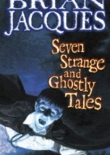 Обложка книги  - Seven Strange And Ghostly Tales