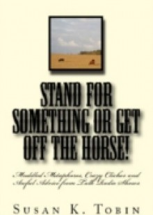 Обложка книги  - Stand for Something or Get Off the Horse!