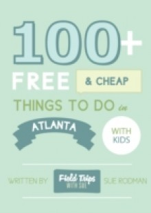 Обложка книги  - 100+ Free and Cheap Things To Do in Atlanta With Kids