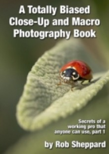 Обложка книги  - Totally Biased Close-Up and Macro Photography Book
