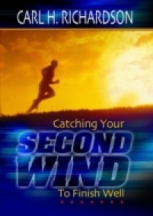 Обложка книги  - Catching Your Second Wind To Finish Well