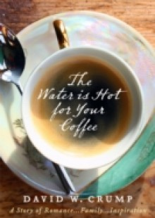 Обложка книги  - Water Is Hot For Your Coffee