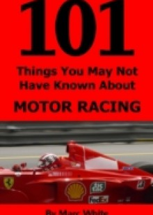 Обложка книги  - 101 Things You May Not Have Known About Motor Racing