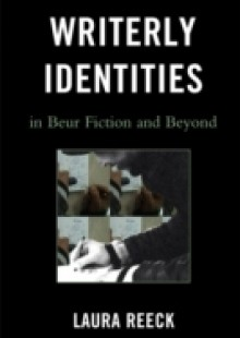 Обложка книги  - Writerly Identities in Beur Fiction and Beyond