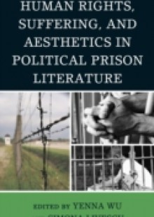 Обложка книги  - Human Rights, Suffering, and Aesthetics in Political Prison Literature