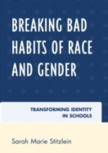 Обложка книги  - Breaking Bad Habits of Race and Gender