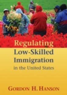 Обложка книги  - Regulating Low-Skilled Immigration in the United States