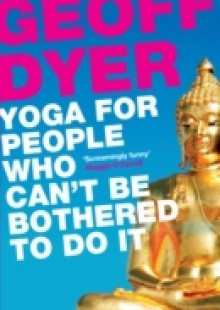Обложка книги  - Yoga for People Who Can't Be Bothered to Do It
