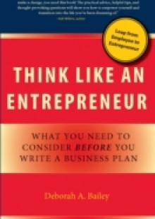 Обложка книги  - Think Like an Entrepreneur: What You Need to Consider Before You Write a Business Plan