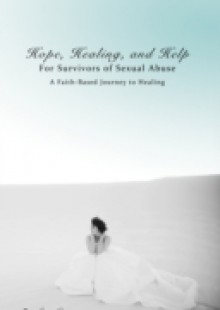 Обложка книги  - Hope, Healing, and Help for Survivors of Sexual Abuse