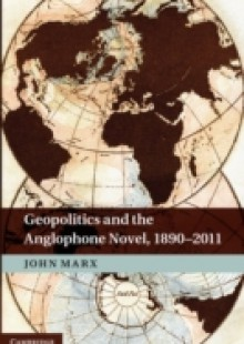 Обложка книги  - Geopolitics and the Anglophone Novel, 1890-2011