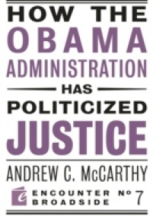 Обложка книги  - How the Obama Administration has Politicized Justice