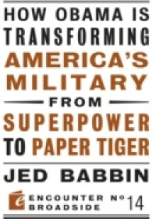 Обложка книги  - How Obama is Transforming America's Military from Superpower to Paper Tiger
