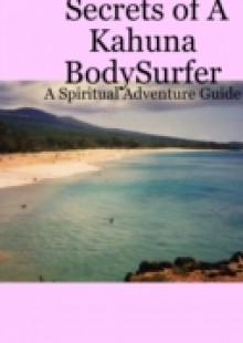 Обложка книги  - Secrets Of A Kahuna Bodysurfer