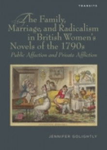 Обложка книги  - Family, Marriage, and Radicalism in British Women's Novels of the 1790s