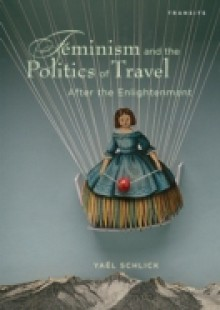 Обложка книги  - Feminism and the Politics of Travel after the Enlightenment