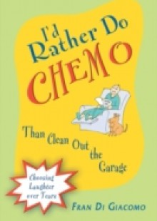 Обложка книги  - I'd Rather Do Chemo Than Clean Out the Garage