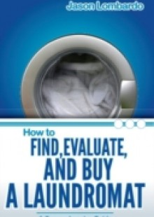 Обложка книги  - How To Find, Evaluate And Buy a Laundromat