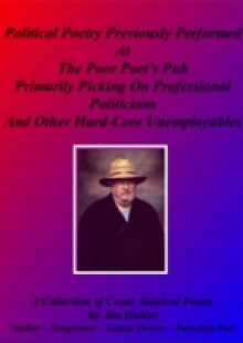 Обложка книги  - Political Poetry Previously Performed At The Poor Poet's Pub Primarily Picking On Professional Politicians And Other Hard-core Unemployables