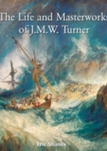 Обложка книги  - Life and Masterworks of J.M.W. Turner