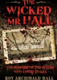 Обложка книги  - Wicked Mr Hall – The Memoirs or a Real-Life Murderer