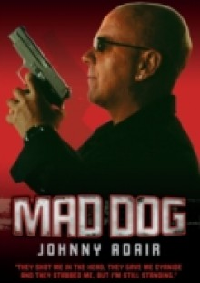 Обложка книги  - Mad Dog – They Shot Me in the Head, They Gave Me Cyanide and They Stabbed Me, But I'm Still Standing