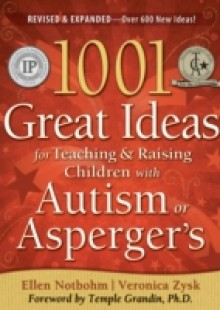 Обложка книги  - 1001 Great Ideas for Teaching and Raising Children with Autism or Asperger's, Revised and Expanded 2nd Edition