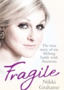 Обложка книги  - Fragile – The true story of my lifelong battle with anorexia