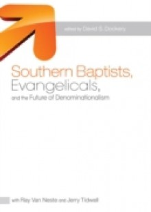Обложка книги  - Southern Baptists, Evangelicals, and the Future of Denominationalism