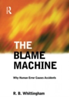 Обложка книги  - Blame Machine: Why Human Error Causes Accidents