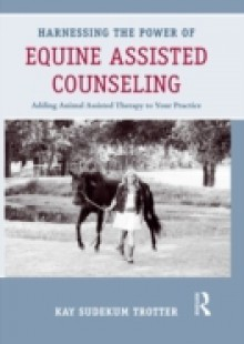 Обложка книги  - Harnessing the Power of Equine Assisted Counseling