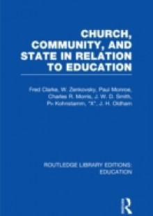 Обложка книги  - Church, Community and State in Relation to Education