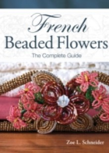 Обложка книги  - French Beaded Flowers – The Complete Guide