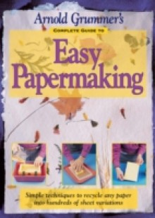 Обложка книги  - Arnold Grummer's Complete Guide to Easy Papermaking