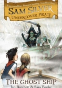 Обложка книги  - Sam Silver: Undercover Pirate: The Ghost Ship