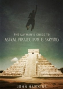 Обложка книги  - Layman's Guide to: Astral Projection & Skrying