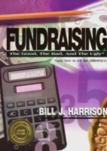 Обложка книги  - Fundraising: The Good, The Bad, and The Ugly (and how to tell the difference)